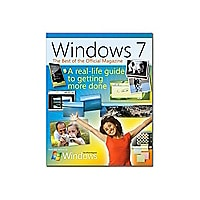 Windows 7: The Best Of The Official Magazine: A Real-Life Guide To Getting