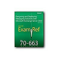 MCITP 70-663 Exam Ref: Designing And Deploying Messaging Solutions With Mic